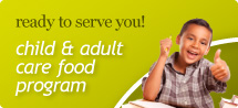 Ready to serve you! Child & Adult care food program